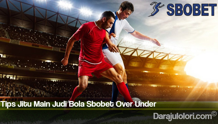 Tips Jitu Main Judi Bola Sbobet Over Under